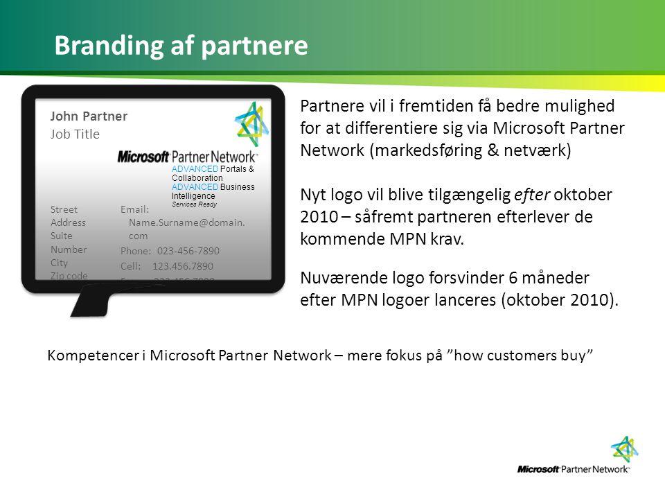 Branding af partnere Partnere vil i fremtiden få bedre mulighed for at differentiere sig via Microsoft Partner Network (markedsføring & netværk) Nyt logo vil blive tilgængelig efter oktober 2010 – såfremt partneren efterlever de kommende MPN krav.