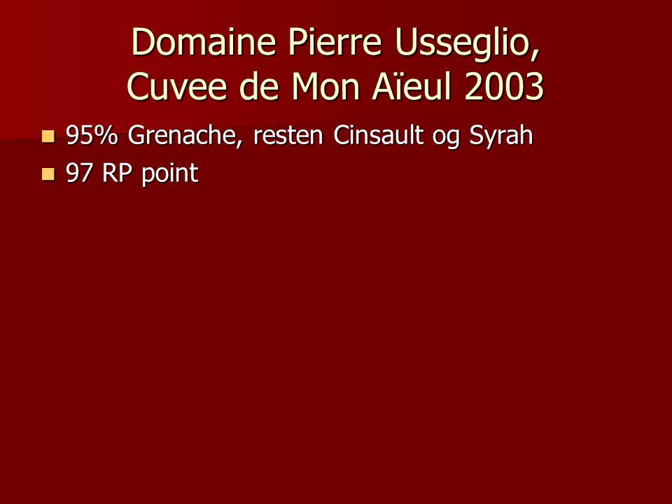Domaine Pierre Usseglio, Cuvee de Mon Aïeul 2003 95% Grenache, resten Cinsault og Syrah 95% Grenache, resten Cinsault og Syrah 97 RP point 97 RP point