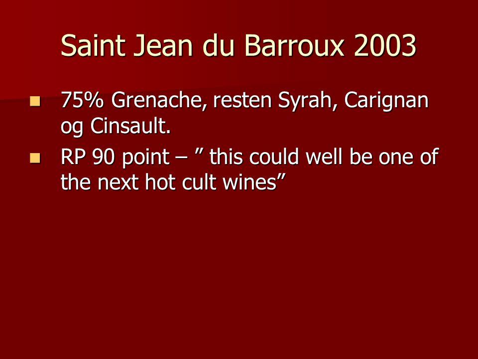 Saint Jean du Barroux 2003 75% Grenache, resten Syrah, Carignan og Cinsault.