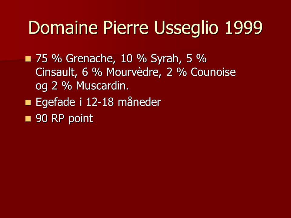 Domaine Pierre Usseglio 1999 75 % Grenache, 10 % Syrah, 5 % Cinsault, 6 % Mourvèdre, 2 % Counoise og 2 % Muscardin.