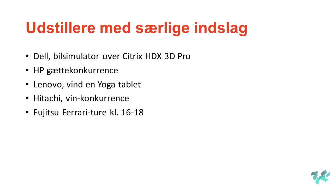 Udstillere med særlige indslag Dell, bilsimulator over Citrix HDX 3D Pro HP gættekonkurrence Lenovo, vind en Yoga tablet Hitachi, vin-konkurrence Fujitsu Ferrari-ture kl.