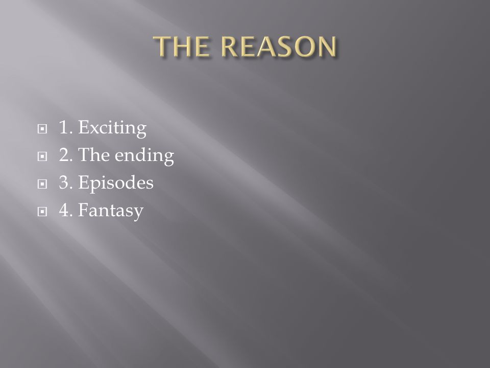  1. Exciting  2. The ending  3. Episodes  4. Fantasy