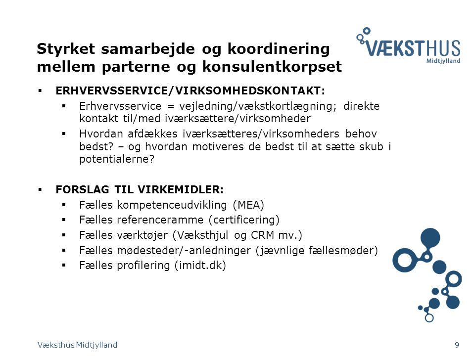 Styrket samarbejde og koordinering mellem parterne og konsulentkorpset  ERHVERVSSERVICE/VIRKSOMHEDSKONTAKT:  Erhvervsservice = vejledning/vækstkortlægning; direkte kontakt til/med iværksættere/virksomheder  Hvordan afdækkes iværksætteres/virksomheders behov bedst.