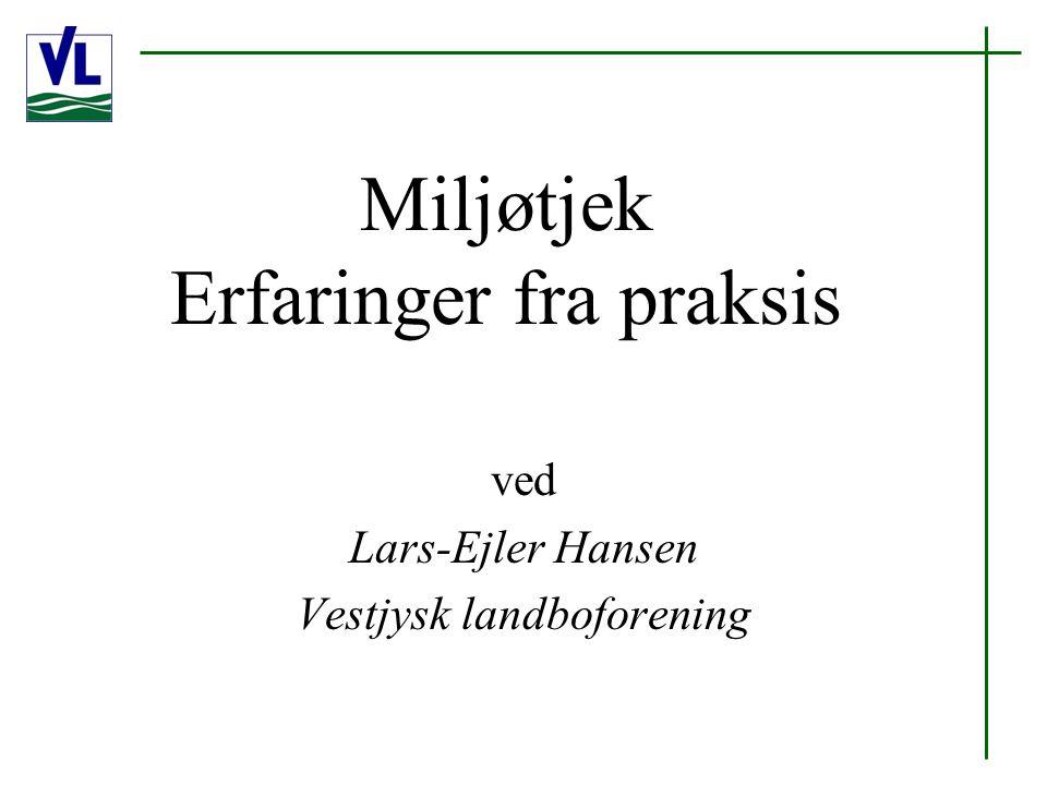 Miljøtjek Erfaringer fra praksis ved Lars-Ejler Hansen Vestjysk landboforening