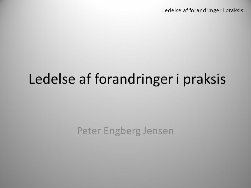Ledelse af forandringer i praksis Peter Engberg Jensen