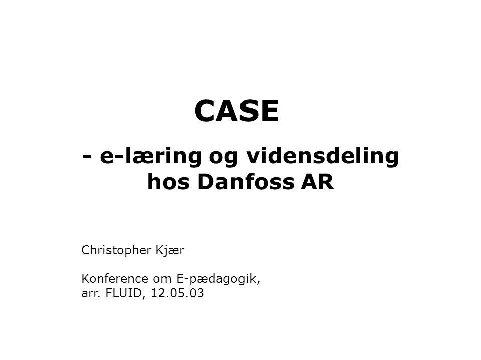 CASE - e-læring og vidensdeling hos Danfoss AR Christopher Kjær Konference om E-pædagogik, arr.