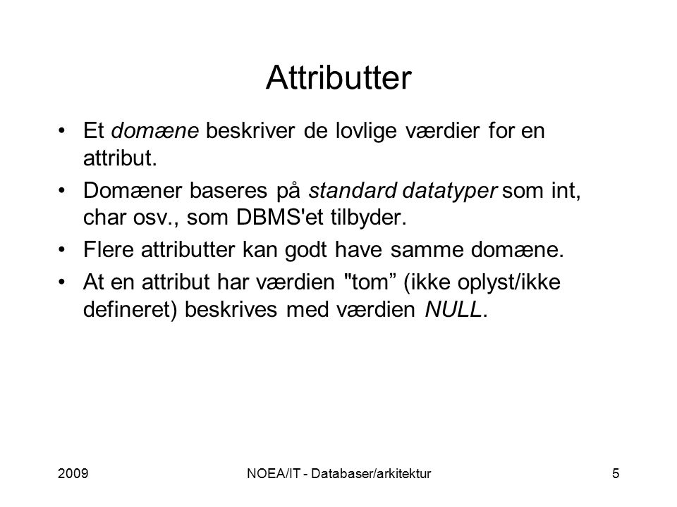 2009NOEA/IT - Databaser/arkitektur5 Attributter Et domæne beskriver de lovlige værdier for en attribut.