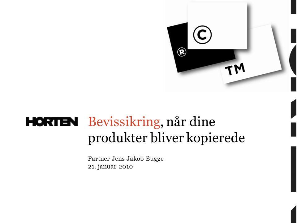Partner Jens Jakob Bugge 21. januar 2010 Bevissikring, når dine produkter bliver kopierede