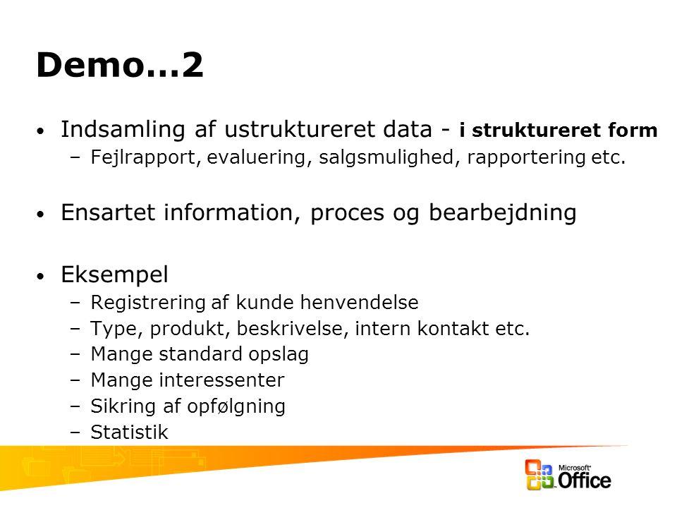 Demo…2 Indsamling af ustruktureret data - i struktureret form –Fejlrapport, evaluering, salgsmulighed, rapportering etc.