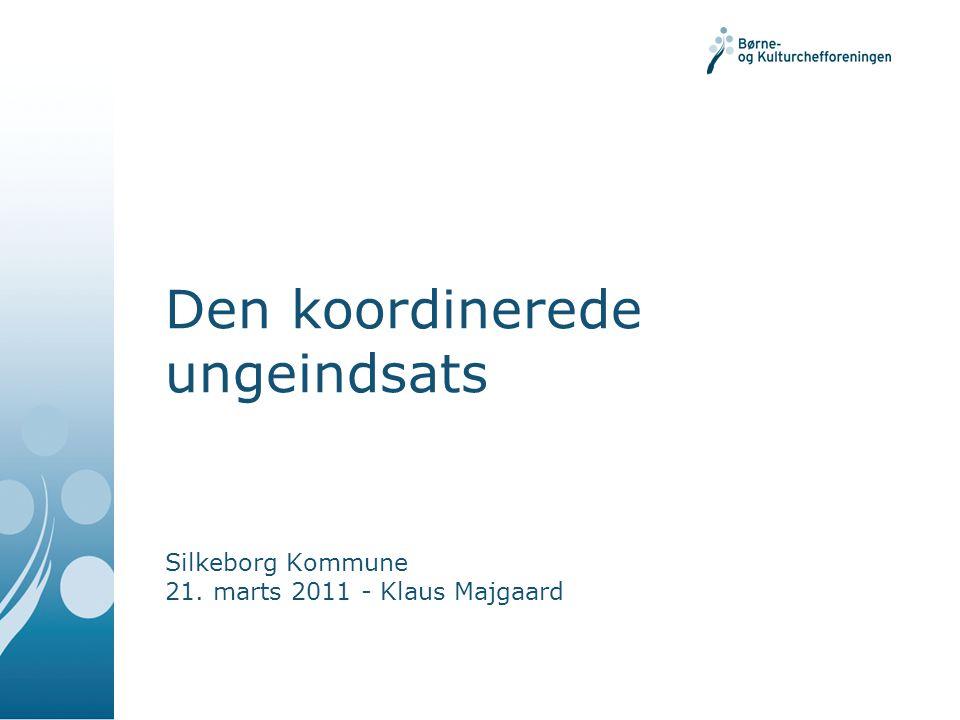 Den koordinerede ungeindsats Silkeborg Kommune 21. marts 2011 - Klaus Majgaard
