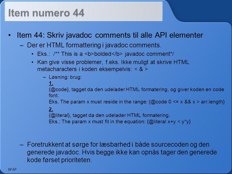 BFÅP Item 44: Skriv javadoc comments til alle API elementer –Der er HTML formattering i javadoc comments.
