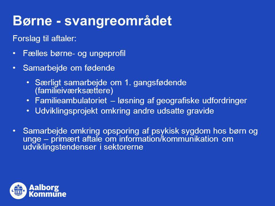 Forslag til aftaler: Fælles børne- og ungeprofil Samarbejde om fødende Særligt samarbejde om 1.