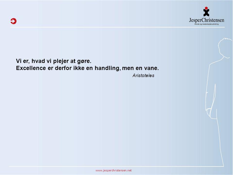 www.jesperchristensen.net Vi er, hvad vi plejer at gøre. Excellence er derfor ikke en handling, men en vane. Aristoteles