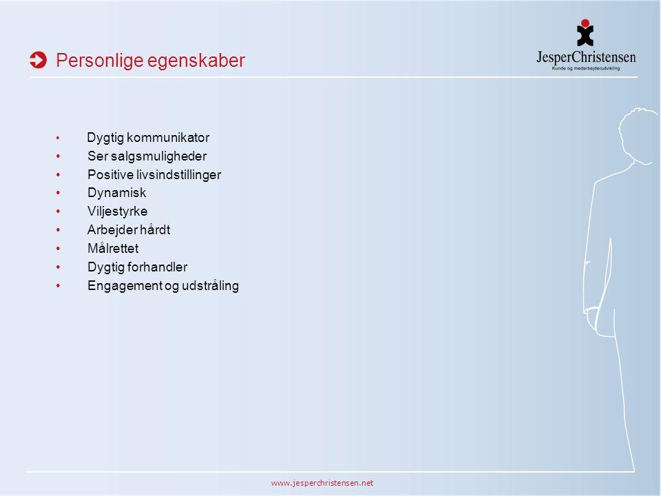 www.jesperchristensen.net Personlige egenskaber Dygtig kommunikator Ser salgsmuligheder Positive livsindstillinger Dynamisk Viljestyrke Arbejder hårdt