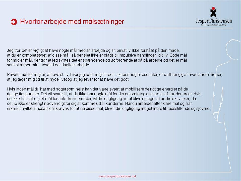 www.jesperchristensen.net Hvorfor arbejde med målsætninger Jeg tror det er vigtigt at have nogle mål med sit arbejde og sit privatliv. Ikke forstået p
