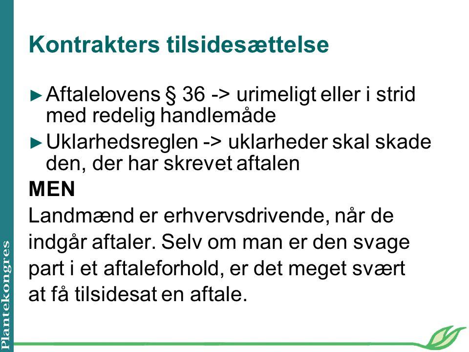 Kontrakters tilsidesættelse ► Aftalelovens § 36 -> urimeligt eller i strid med redelig handlemåde ► Uklarhedsreglen -> uklarheder skal skade den, der har skrevet aftalen MEN Landmænd er erhvervsdrivende, når de indgår aftaler.