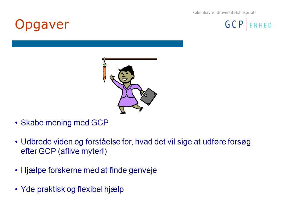 Opgaver Skabe mening med GCP Udbrede viden og forståelse for, hvad det vil sige at udføre forsøg efter GCP (aflive myter!) Hjælpe forskerne med at finde genveje Yde praktisk og flexibel hjælp