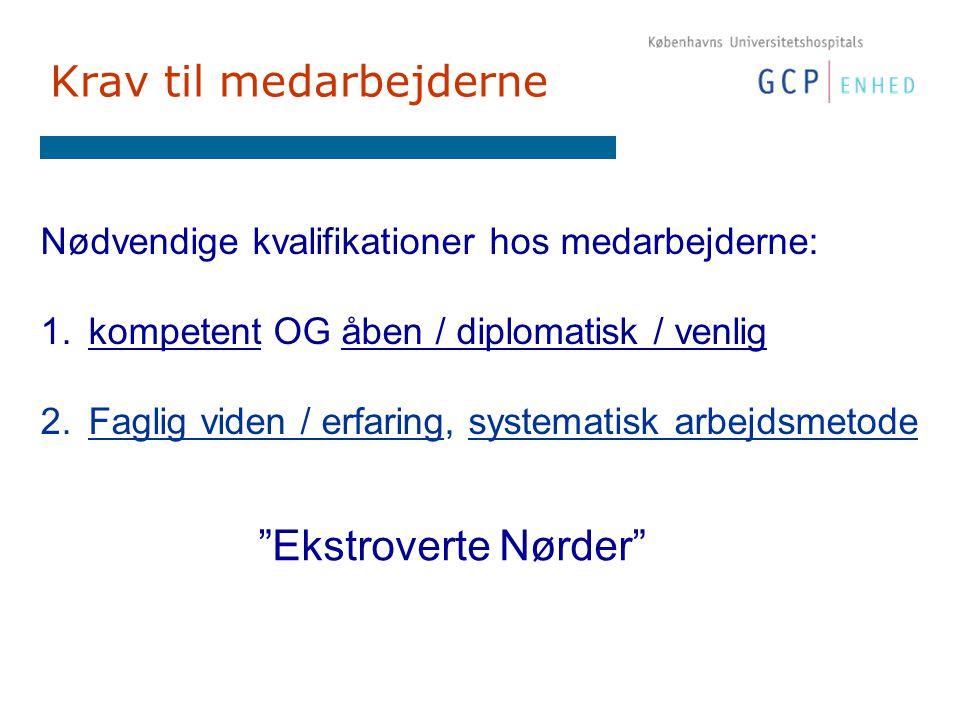Krav til medarbejderne Nødvendige kvalifikationer hos medarbejderne: 1.kompetent OG åben / diplomatisk / venlig 2.Faglig viden / erfaring, systematisk arbejdsmetode Ekstroverte Nørder