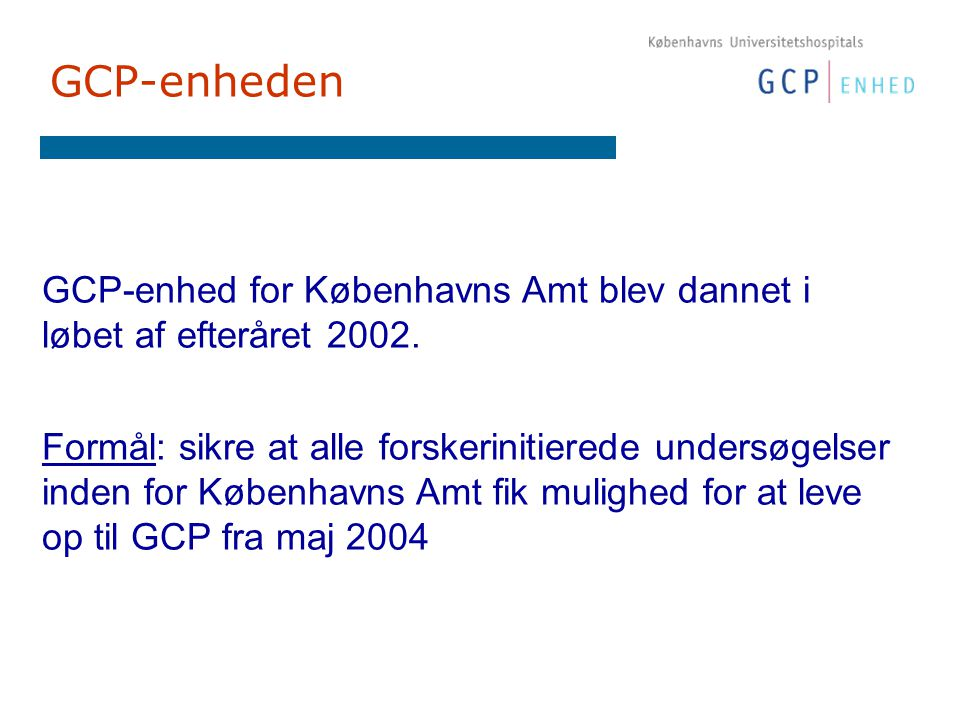 GCP-enheden GCP-enhed for Københavns Amt blev dannet i løbet af efteråret 2002.