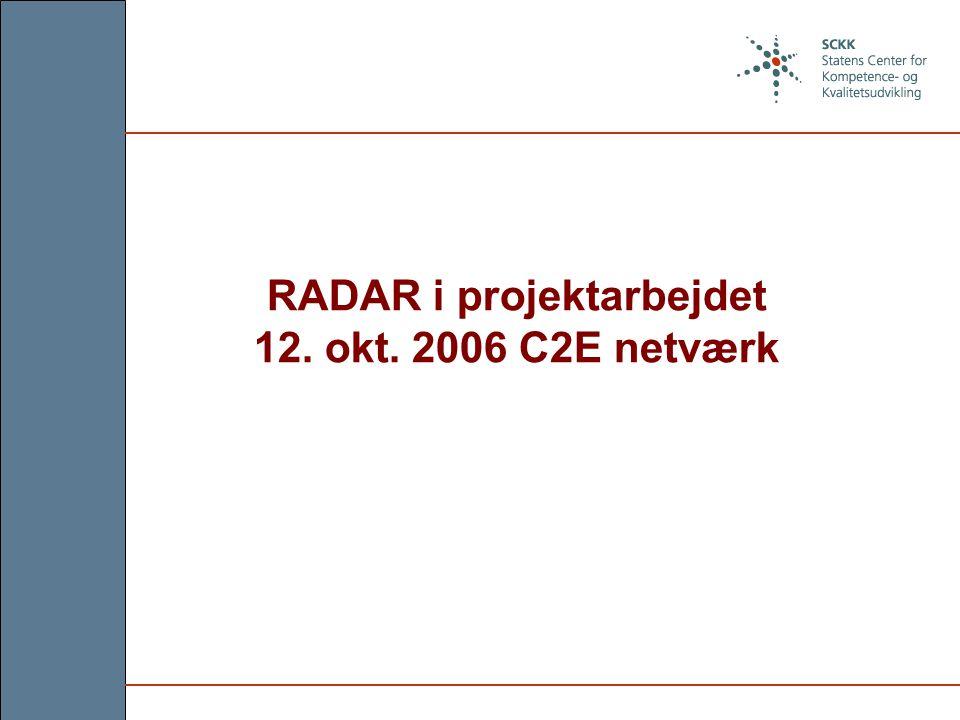 RADAR i projektarbejdet 12. okt. 2006 C2E netværk