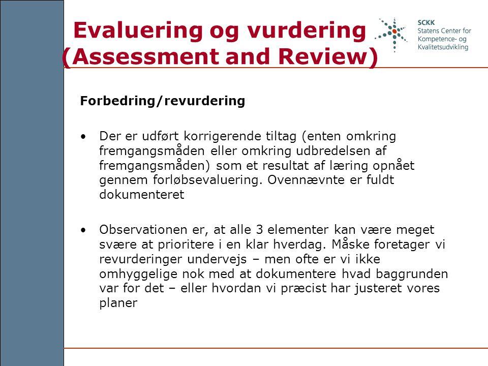 Evaluering og vurdering (Assessment and Review) Forbedring/revurdering Der er udført korrigerende tiltag (enten omkring fremgangsmåden eller omkring udbredelsen af fremgangsmåden) som et resultat af læring opnået gennem forløbsevaluering.
