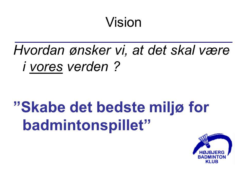 Vision Hvordan ønsker vi, at det skal være i vores verden .