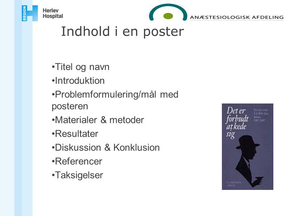 Titel og navn Introduktion Problemformulering/mål med posteren Materialer & metoder Resultater Diskussion & Konklusion Referencer Taksigelser Indhold i en poster