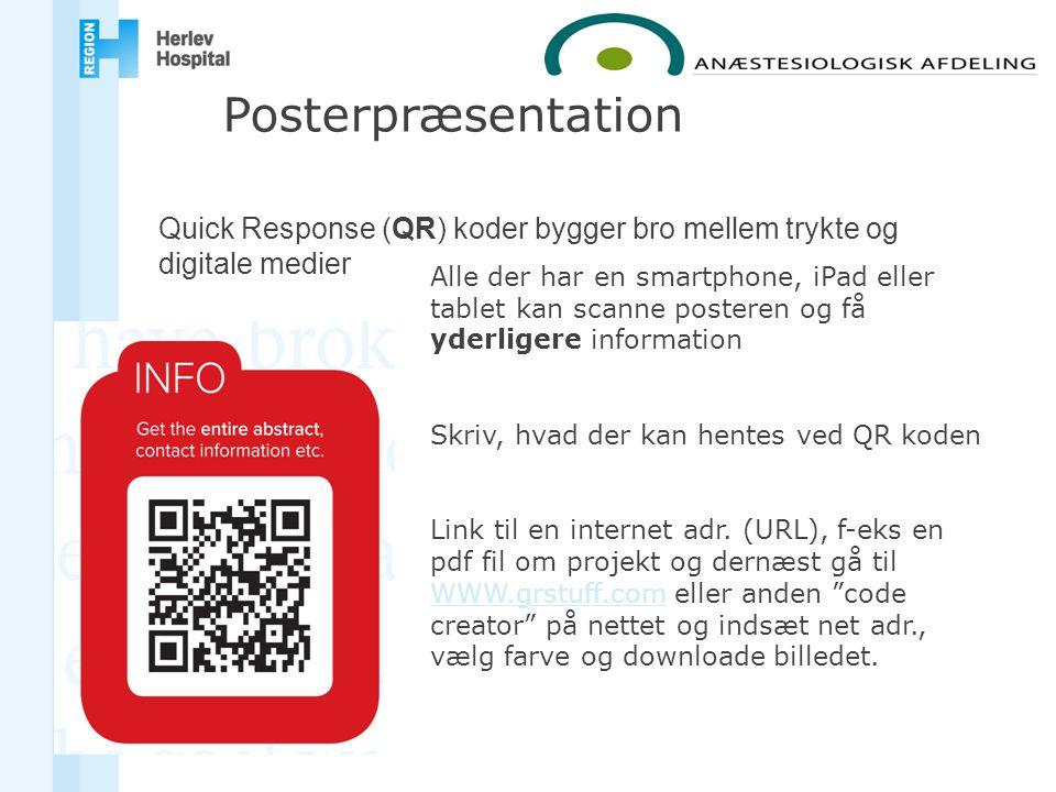 Quick Response (QR) koder bygger bro mellem trykte og digitale medier Posterpræsentation Alle der har en smartphone, iPad eller tablet kan scanne posteren og få yderligere information Skriv, hvad der kan hentes ved QR koden Link til en internet adr.