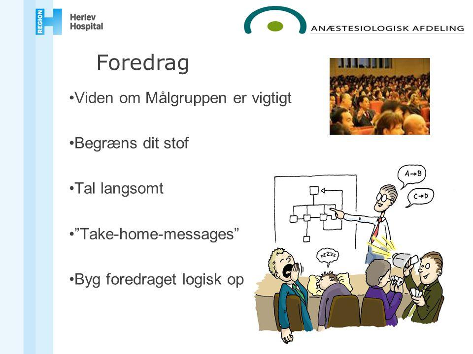 Viden om Målgruppen er vigtigt Begræns dit stof Tal langsomt Take-home-messages Byg foredraget logisk op Foredrag
