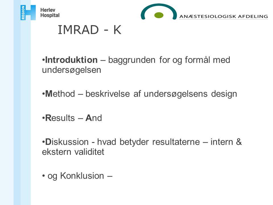 Introduktion – baggrunden for og formål med undersøgelsen Method – beskrivelse af undersøgelsens design Results – And Diskussion - hvad betyder resultaterne – intern & ekstern validitet og Konklusion – IMRAD - K
