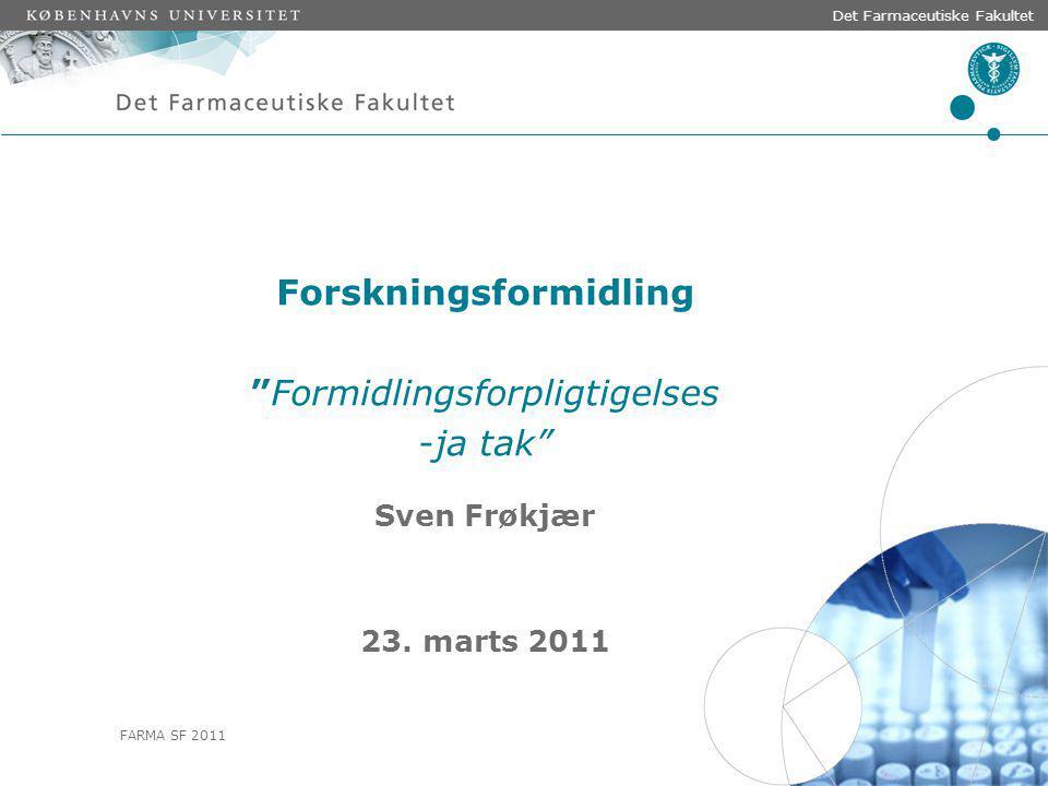 FARMA SF 2011 Det Farmaceutiske Fakultet Forskningsformidling Formidlingsforpligtigelses -ja tak Sven Frøkjær 23.
