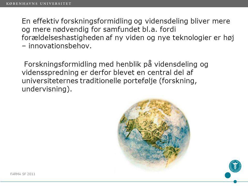 FARMA SF 2011 En effektiv forskningsformidling og vidensdeling bliver mere og mere nødvendig for samfundet bl.a.