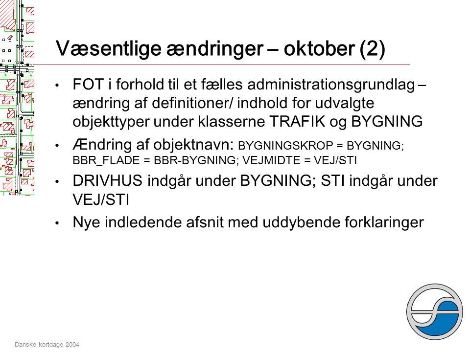 Danske kortdage 2004 Væsentlige ændringer - oktober (1) FOT_ID – en stabil nøgle, som kun må nedlægges/ skift ID ved større ændringer.