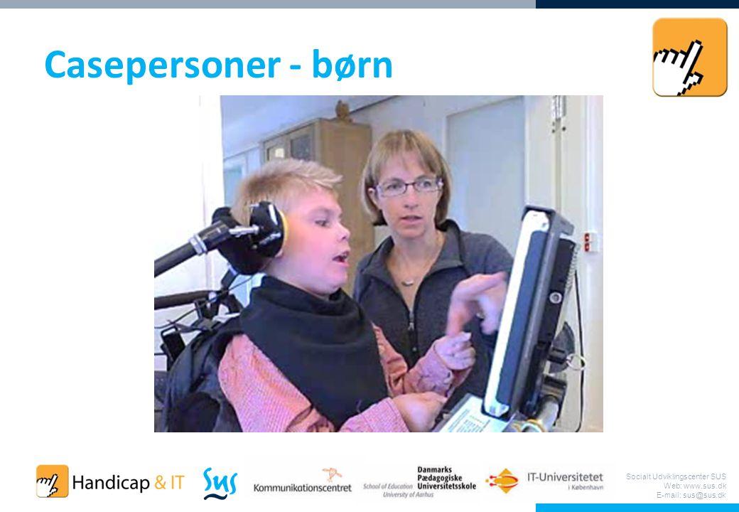 Socialt Udviklingscenter SUS Web: www.sus.dk E-mail: sus@sus.dk Casepersoner - børn