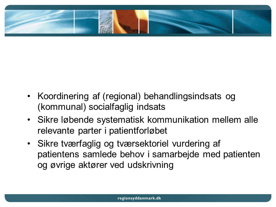 Koordinering af (regional) behandlingsindsats og (kommunal) socialfaglig indsats Sikre løbende systematisk kommunikation mellem alle relevante parter i patientforløbet Sikre tværfaglig og tværsektoriel vurdering af patientens samlede behov i samarbejde med patienten og øvrige aktører ved udskrivning
