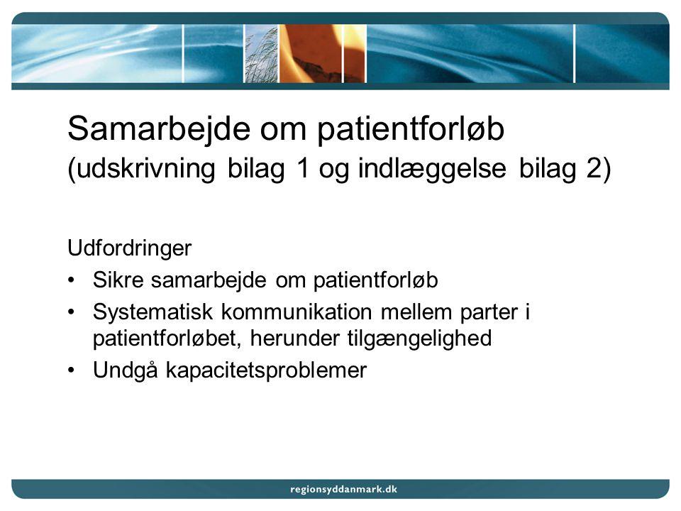 Samarbejde om patientforløb (udskrivning bilag 1 og indlæggelse bilag 2) Udfordringer Sikre samarbejde om patientforløb Systematisk kommunikation mellem parter i patientforløbet, herunder tilgængelighed Undgå kapacitetsproblemer