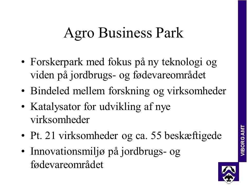 VIBORG AMT Agro Business Park Forskerpark med fokus på ny teknologi og viden på jordbrugs- og fødevareområdet Bindeled mellem forskning og virksomheder Katalysator for udvikling af nye virksomheder Pt.