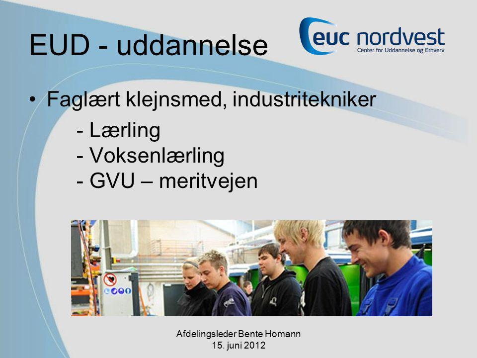 EUD - uddannelse Faglært klejnsmed, industritekniker - Lærling - Voksenlærling - GVU – meritvejen Afdelingsleder Bente Homann 15.