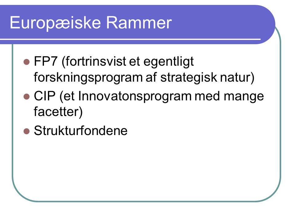 Europæiske Rammer FP7 (fortrinsvist et egentligt forskningsprogram af strategisk natur) CIP (et Innovatonsprogram med mange facetter) Strukturfondene