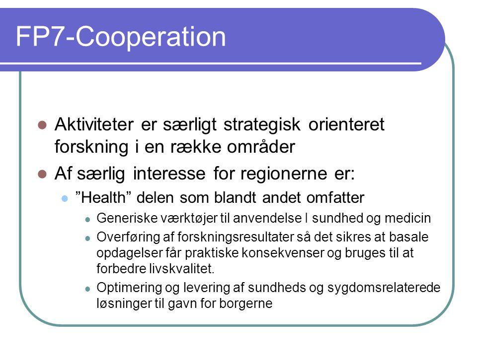 FP7-Cooperation Aktiviteter er særligt strategisk orienteret forskning i en række områder Af særlig interesse for regionerne er: Health delen som blandt andet omfatter Generiske værktøjer til anvendelse I sundhed og medicin Overføring af forskningsresultater så det sikres at basale opdagelser får praktiske konsekvenser og bruges til at forbedre livskvalitet.