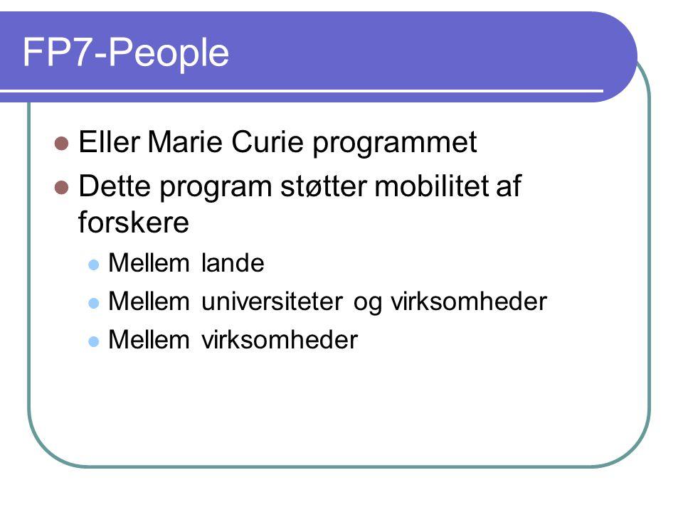 FP7-People Eller Marie Curie programmet Dette program støtter mobilitet af forskere Mellem lande Mellem universiteter og virksomheder Mellem virksomheder