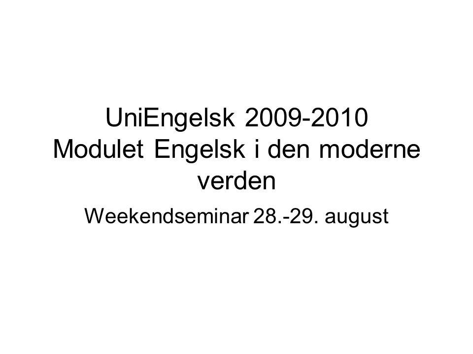 UniEngelsk 2009-2010 Modulet Engelsk i den moderne verden Weekendseminar 28.-29. august