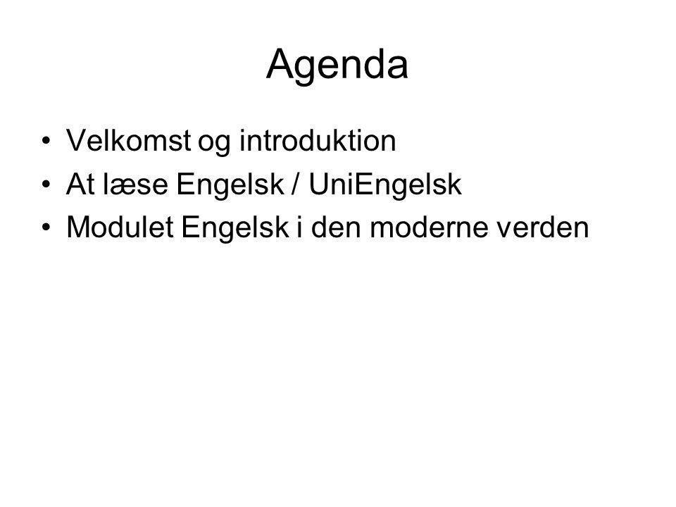 Agenda Velkomst og introduktion At læse Engelsk / UniEngelsk Modulet Engelsk i den moderne verden