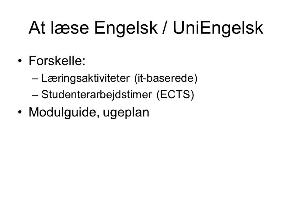 At læse Engelsk / UniEngelsk Forskelle: –Læringsaktiviteter (it-baserede) –Studenterarbejdstimer (ECTS) Modulguide, ugeplan