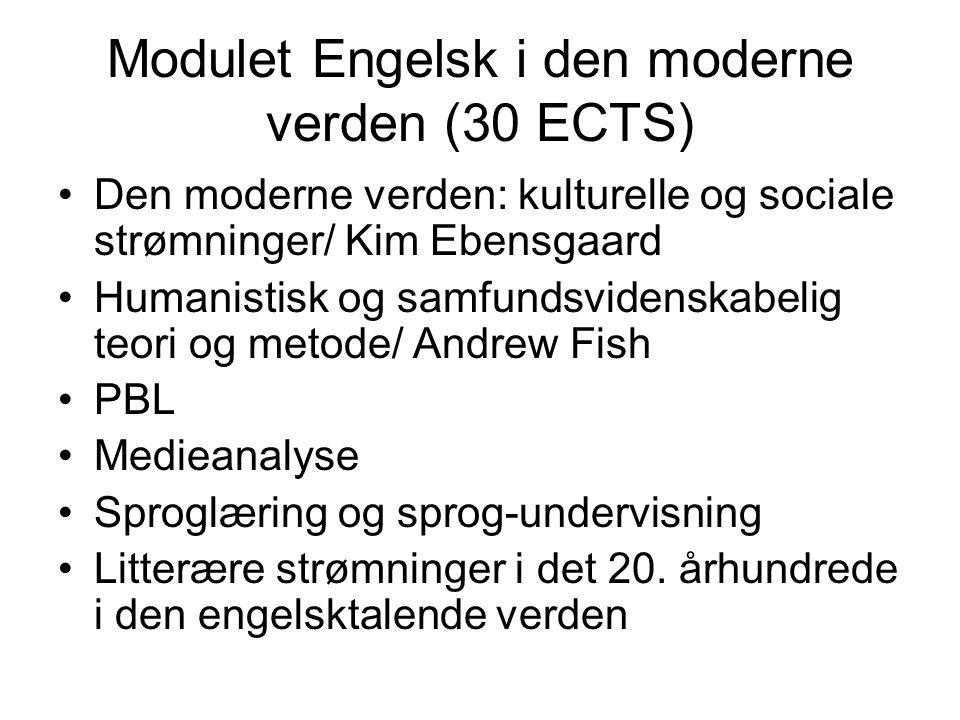 Modulet Engelsk i den moderne verden (30 ECTS) Den moderne verden: kulturelle og sociale strømninger/ Kim Ebensgaard Humanistisk og samfundsvidenskabelig teori og metode/ Andrew Fish PBL Medieanalyse Sproglæring og sprog-undervisning Litterære strømninger i det 20.