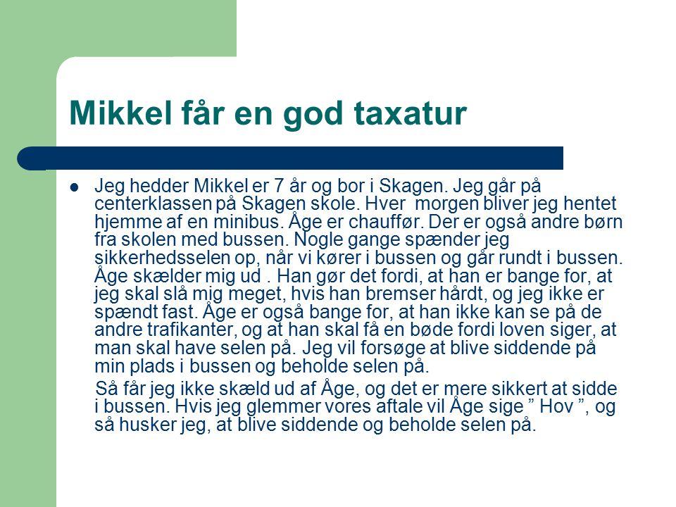 Mikkel får en god taxatur Jeg hedder Mikkel er 7 år og bor i Skagen.