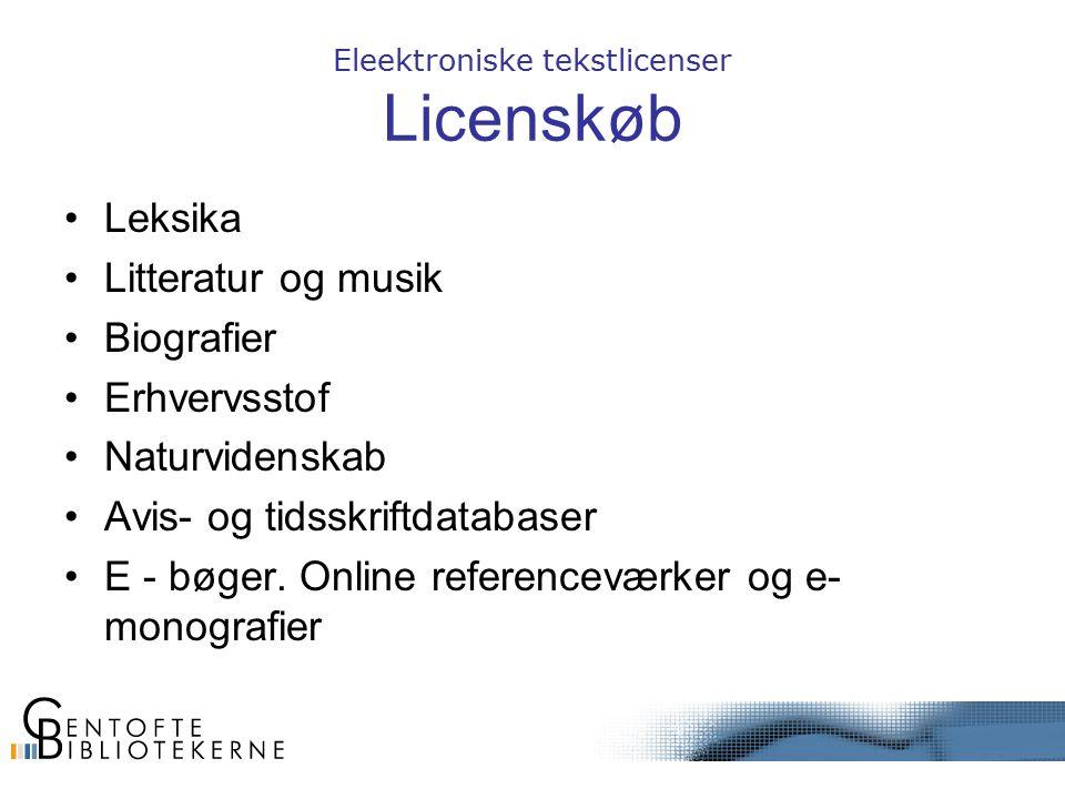 Eleektroniske tekstlicenser Licenskøb Leksika Litteratur og musik Biografier Erhvervsstof Naturvidenskab Avis- og tidsskriftdatabaser E - bøger.