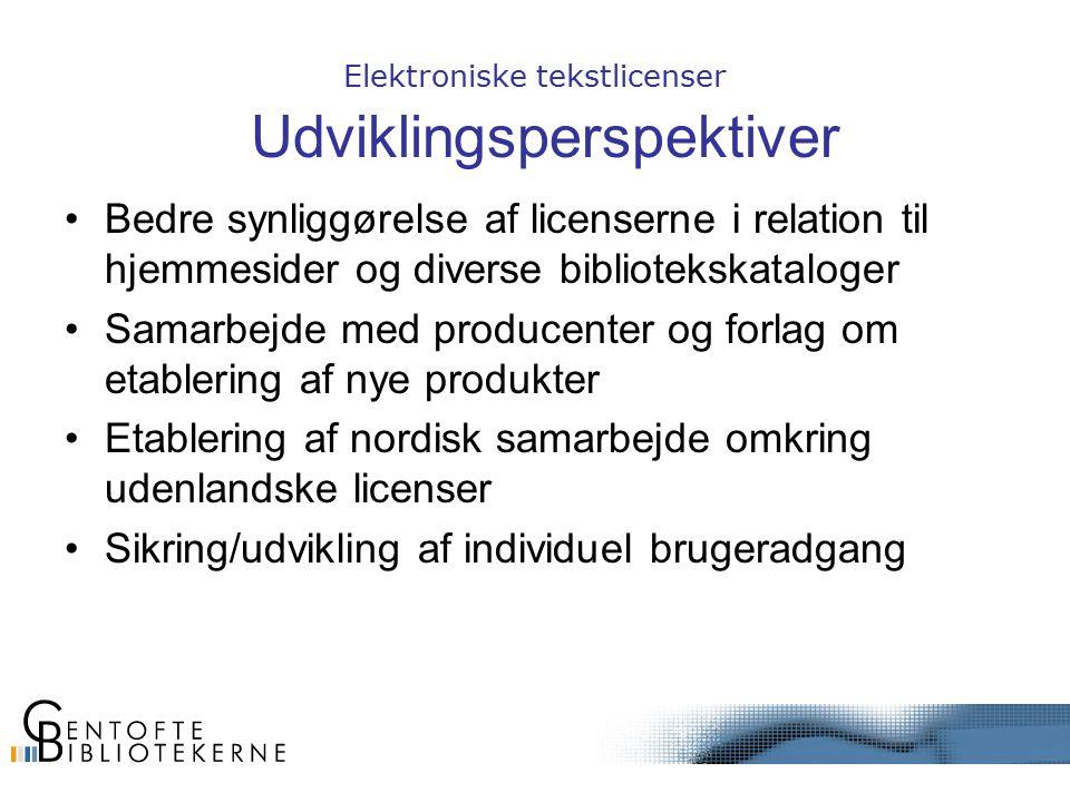 Elektroniske tekstlicenser Udviklingsperspektiver Bedre synliggørelse af licenserne i relation til hjemmesider og diverse bibliotekskataloger Samarbejde med producenter og forlag om etablering af nye produkter Etablering af nordisk samarbejde omkring udenlandske licenser Sikring/udvikling af individuel brugeradgang