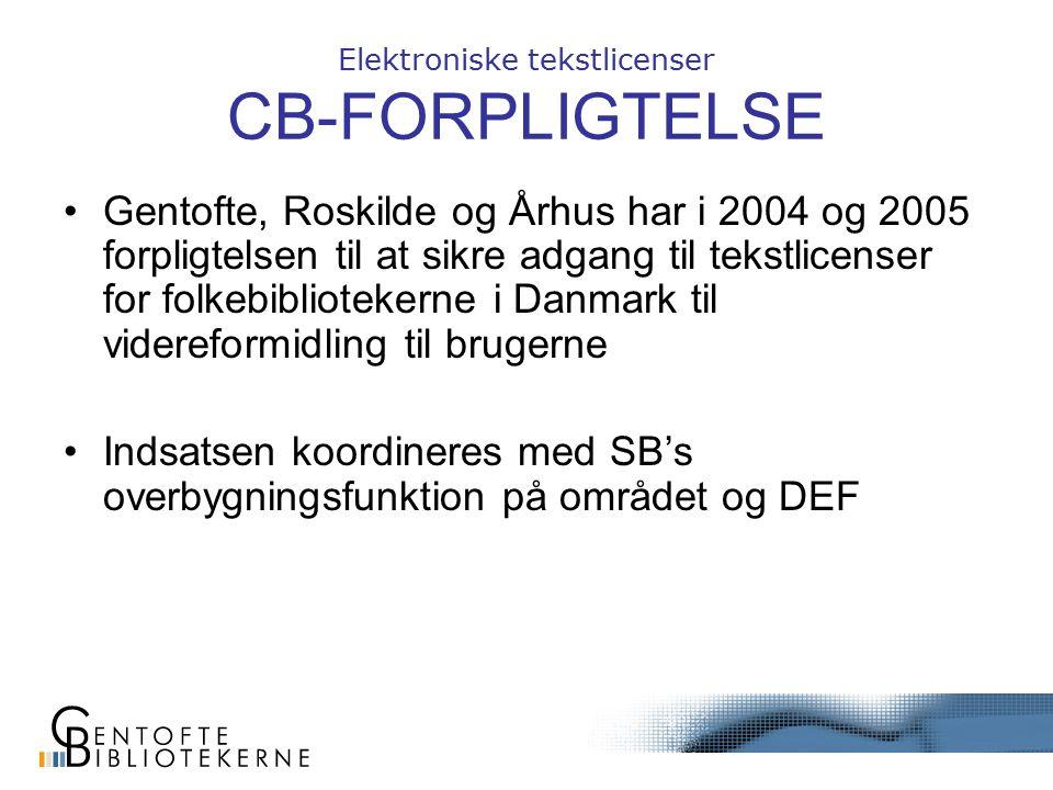 Elektroniske tekstlicenser CB-FORPLIGTELSE Gentofte, Roskilde og Århus har i 2004 og 2005 forpligtelsen til at sikre adgang til tekstlicenser for folkebibliotekerne i Danmark til videreformidling til brugerne Indsatsen koordineres med SB's overbygningsfunktion på området og DEF