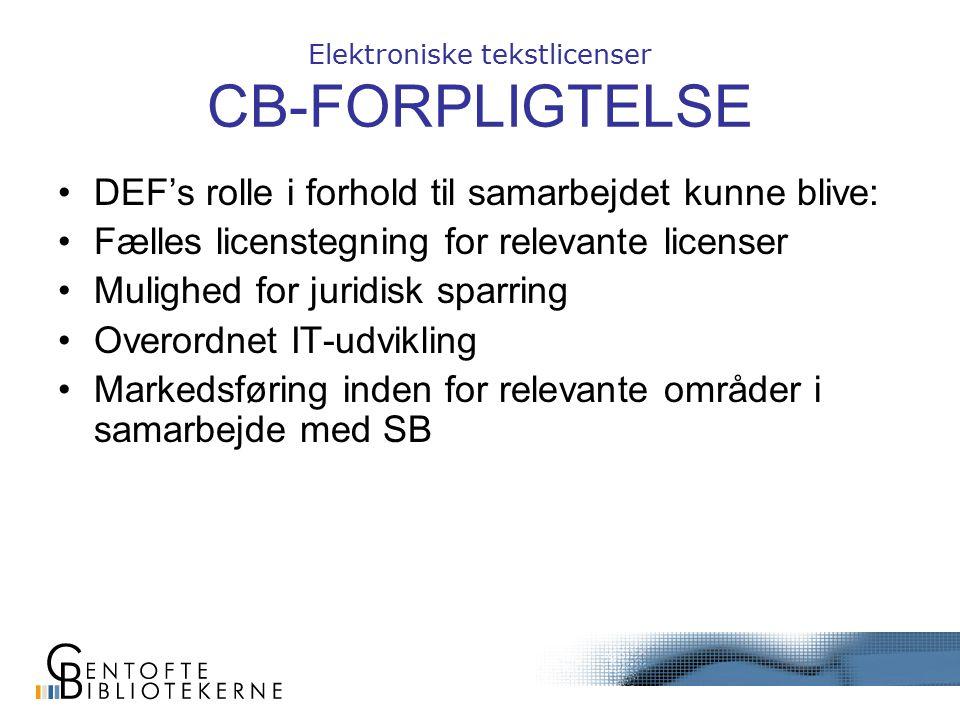 Elektroniske tekstlicenser CB-FORPLIGTELSE DEF's rolle i forhold til samarbejdet kunne blive: Fælles licenstegning for relevante licenser Mulighed for juridisk sparring Overordnet IT-udvikling Markedsføring inden for relevante områder i samarbejde med SB